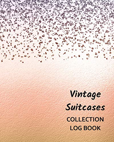 Vintage Suitcases Collection Log Book: Keep Track Your Collectables ( 60 Sections For Management Your Personal Collection ) - 125 Pages , 8x10 Inches, Paperback