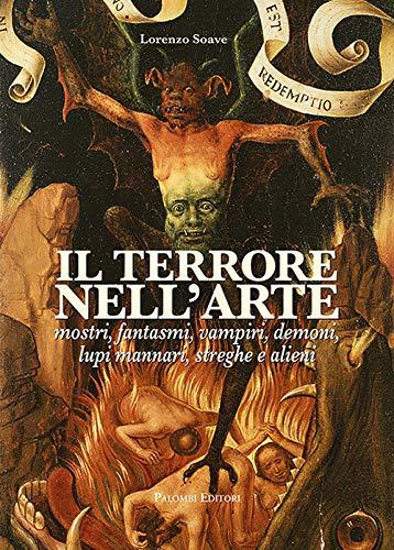 Il terrore nell'arte. Mostri, fantasmi, vampiri, demoni, lupi mannari, streghe e alieni