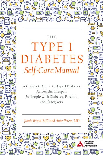 The Type 1 Diabetes Self-Care Manual: A Complete Guide to Type 1 Diabetes Across the Lifespan
