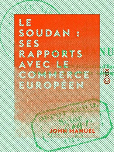 Le Soudan : ses rapports avec le commerce européen (French Edition)