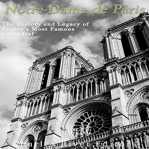 Notre-Dame de Paris: The History and Legacy of France's Most Famous Cathedral audiobook cover art
