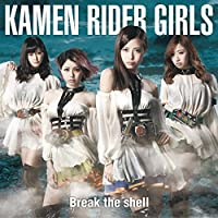 Break the shell (Type-B) by Kamen Rider Girls (2014-06-25)