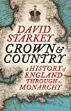 Crown and Country. The History of England Through the Monarchy - David Starkey