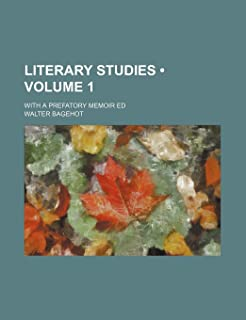 Literary Studies (Volume 1 ); With a Prefatory Memoir Ed