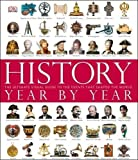 History Year by Year: The Ultimate Visual Guide to the Events that Shaped the World (Dk)