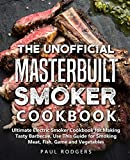 The Unofficial Masterbuilt Smoker Cookbook: Ultimate Electric Smoker Cookbook for Making Tasty...