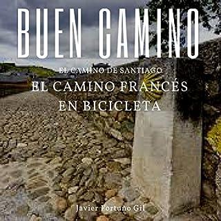 Buen Camino. El Camino de Santiago. El Camino Francés en Bicicleta [Good Road. The Road to Santiago. The French Road by Bicycle] cover art
