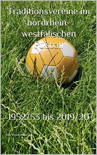 Traditionsvereine im nordrhein-westfälischen Fußball: 1952/53 bis 2019/20 (Traditionsvereine im Deutschen Fußball 1952/53 bis 2019/20)
