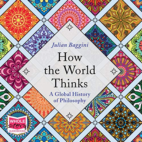 How the World Thinks: A Global History of Philosophy audiobook cover art