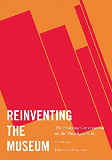 Reinventing the Museum: The Evolving Conversation on the Paradigm Shift, 2nd Edition