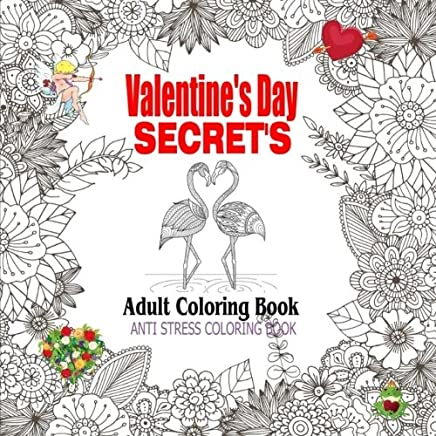 Valentines Day Secrets Adult Coloring Book: Anti Stress Coloring Book for Adults: Volume 2