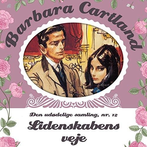 Lidenskabens veje (Barbara Cartland - Den udødelige samling 12) audiobook cover art
