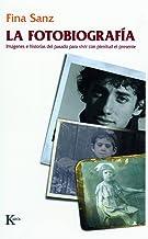 La fotobiografía: Imágenes e historias del pasado para vivir con plenitud el presente (Psicología)