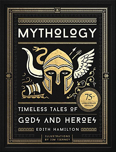 Compare Textbook Prices for Mythology: Timeless Tales of Gods and Heroes, 75th Anniversary Illustrated Edition Illustrated Edition ISBN 9780316438520 by Hamilton, Edith,Tierney, Jim