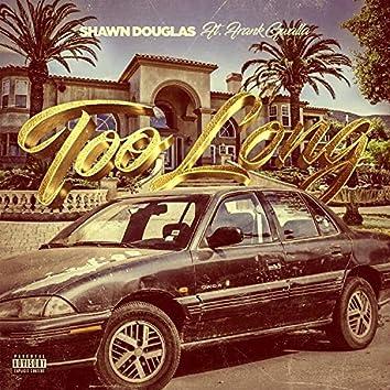 Too Long (feat. Frank Gwalla)