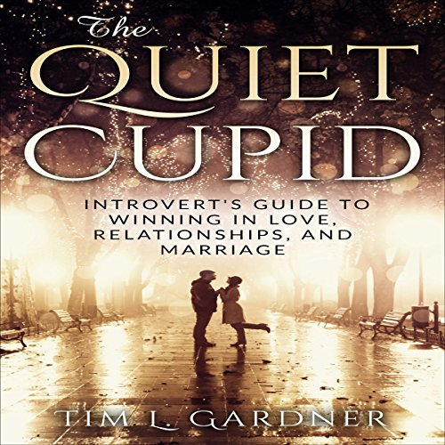 The Quiet Cupid     An Introvert's Guide to Winning in Love, Relationships, and Marriage              By:                                                                                                                                 Tim L. Gardner                               Narrated by:                                                                                                                                 Randy Guiaya                      Length: 1 hr and 23 mins     14 ratings     Overall 4.9