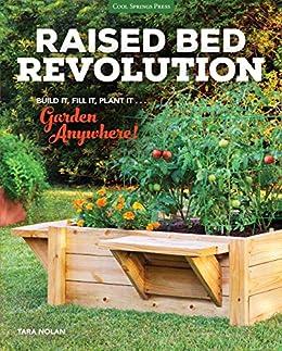 Raised Bed Revolution: Build It, Fill It, Plant It ... Garden Anywhere! by [Tara Nolan]