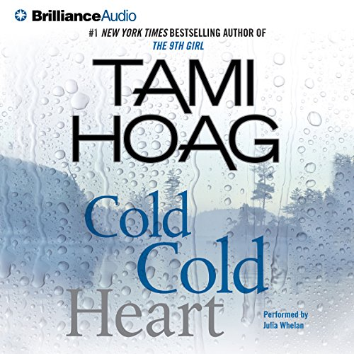 Cold Cold Heart                   Written by:                                                                                                                                 Tami Hoag                               Narrated by:                                                                                                                                 Julia Whelan                      Length: 6 hrs and 42 mins     Not rated yet     Overall 0.0