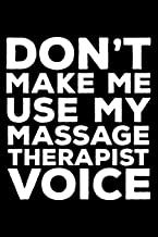 Don't Make Me Use My Massage Therapist Voice: 6x9 Notebook, Ruled, Funny Writing Notebook, Journal For Work, Daily Diary, Planner, Organizer for Massage Therapists, Masseuses