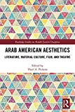 Arab American Aesthetics: Literature, Material Culture, Film, and Theatre (Routledge Studies on Middle Eastern Diasporas Book 1)