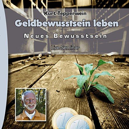 Geldbewusstsein leben (Neues Bewusstsein: Seminar-Live-Hörbuch) Titelbild