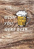 Wish You Were Beer: A Homebrew Beer Recipe & Review Journal: Record And Rate Your Homemade Brews