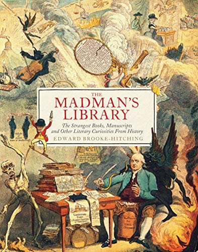 Compare Textbook Prices for The Madman's Library: The Strangest Books, Manuscripts and Other Literary Curiosities from History  ISBN 9781797207308 by Brooke-Hitching, Edward