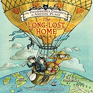 The Incorrigible Children of Ashton Place: Book VI     The Long-Lost Home              Written by:                                                                                                                                 Maryrose Wood                               Narrated by:                                                                                                                                 Fiona Hardingham                      Length: 10 hrs and 6 mins     5 ratings     Overall 5.0