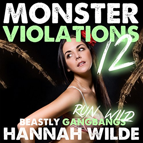 Monster Violations 12: Beastly Gangbangs Run Wild audiobook cover art