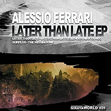 Later Than Late Ep