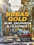 Kubas Gold - Rum, Zigarren und Oldtimer
