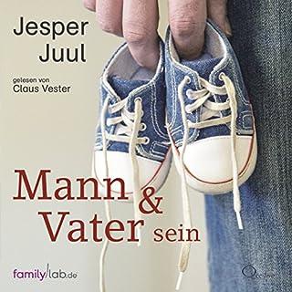 Mann & Vater sein                   Autor:                                                                                                                                 Jesper Juul                               Sprecher:                                                                                                                                 Claus Vester                      Spieldauer: 5 Std. und 37 Min.     99 Bewertungen     Gesamt 4,3