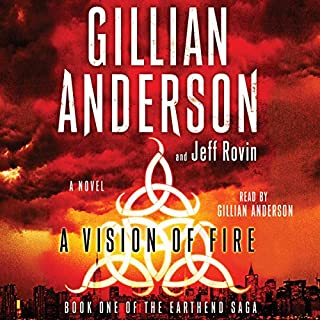 A Vision of Fire                   By:                                                                                                                                 Gillian Anderson,                                                                                        Jeff Rovin                               Narrated by:                                                                                                                                 Gillian Anderson                      Length: 9 hrs and 24 mins     730 ratings     Overall 4.0