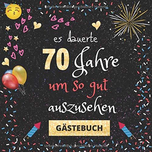 Gästebuch 70. Geburtstag: Es dauerte 70 Jahre um so gut auszusehen | witziges Gästebuch mit Fragen...