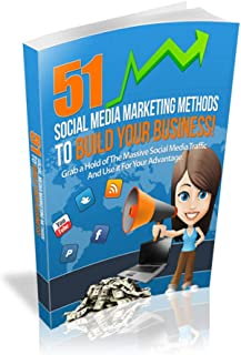 51 Social Media Marketing Methods to Build Your Business.: Social Media Marketing Methods (English Edition)