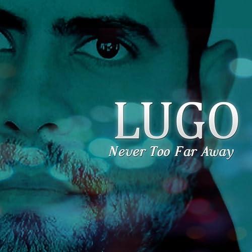 Amazon.com: Never Too Far Away: Lugo: MP3 Downloads