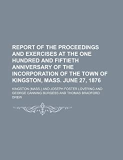 Report of the Proceedings and Exercises at the One Hundred and Fiftieth Anniversary of the Incorporation of the Town of Ki...