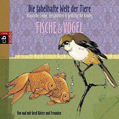 Die fabelhafte Welt der Tiere - Fische & Vögel. Klassische Lieder, Geschichten & Gedichte für Kinder Titelbild