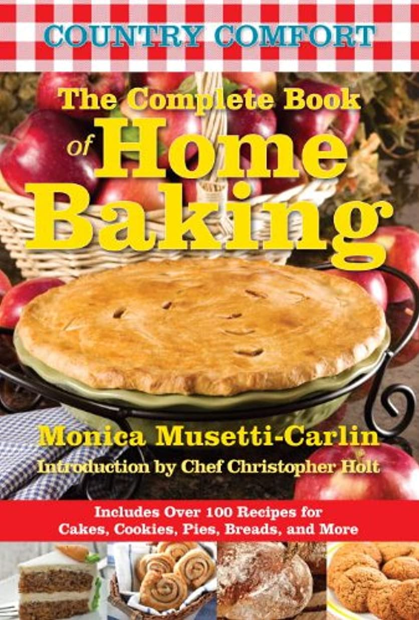抹消会話ピストルThe Complete Book of Home Baking: Country Comfort: Includes Over 100 Recipes for Cakes, Cookies, Pies, Breads, and More (English Edition)