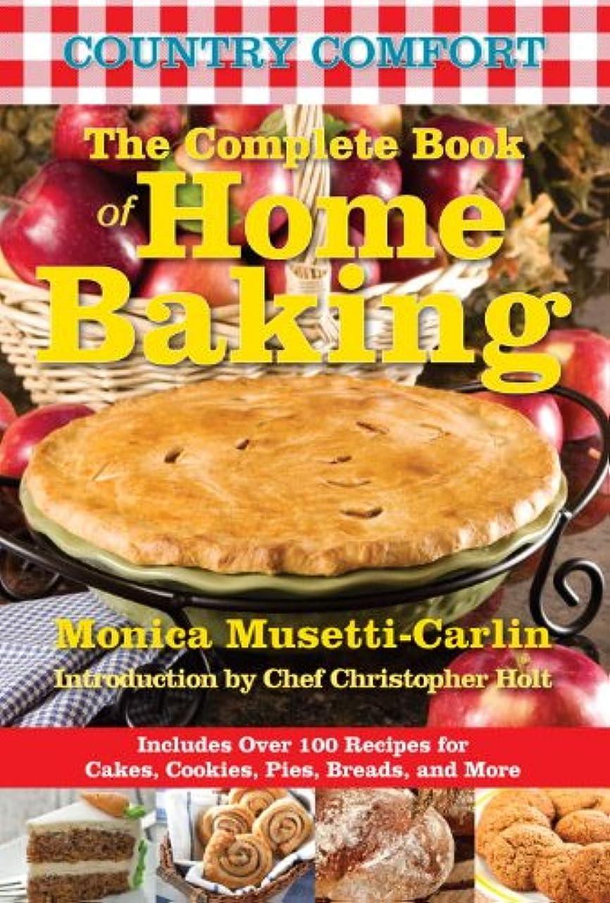 また明日ねマトン締めるThe Complete Book of Home Baking: Country Comfort: Includes Over 100 Recipes for Cakes, Cookies, Pies, Breads, and More (English Edition)