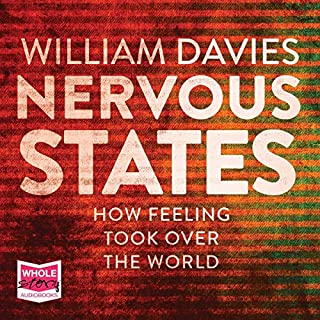 Nervous States     How Feeling Took Over the World              By:                                                                                                                                 William Davies                               Narrated by:                                                                                                                                 Chris MacDonnell                      Length: 11 hrs and 50 mins     Not rated yet     Overall 0.0