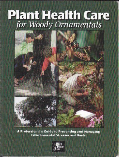 Compare Textbook Prices for Plant Health Care for Woody Ornamentals: A Professional's Guide to Preventing & Managing Environmental Stresses & Pests  ISBN 9781883097172 by Lloyd, John,Moell, Todd,Lloyd, John,Skiera, James,Kruidenier, Bill