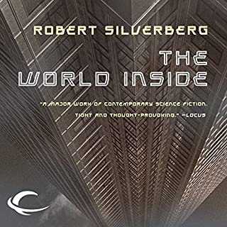 The World Inside                   By:                                                                                                                                 Robert Silverberg                               Narrated by:                                                                                                                                 Paul Boehmer                      Length: 7 hrs and 51 mins     48 ratings     Overall 3.9
