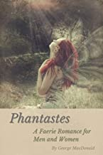 Phantastes: A Faerie Romance for Men and Women: Illustrated
