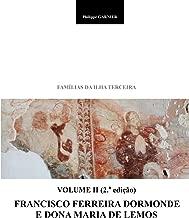 Familias da Ilha Terceira: Volume II - Francisco Ferreira Dormonde e Dona Maria de Lemos (Volume 2) (Portuguese Edition)
