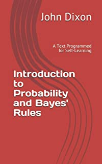 Introduction to Probability and Bayes' Rules: A Text Programmed for Self-Learning