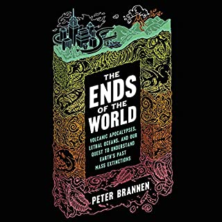 The Ends of the World     Volcanic Apocalypses, Lethal Oceans, and Our Quest to Understand Earth's Past Mass Extinctions              By:                                                                                                                                 Peter Brannen                               Narrated by:                                                                                                                                 Adam Verner                      Length: 9 hrs and 57 mins     754 ratings     Overall 4.5