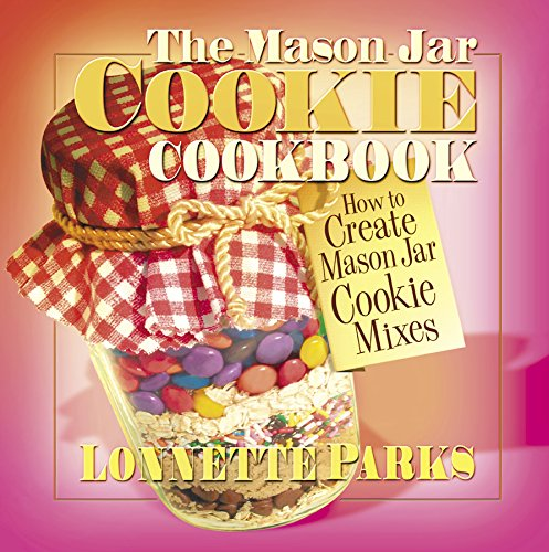The Mason Jar Cookie Cookbook: How to Create Mason Jar Cookie Mixes (Marson Jar Cookbook)