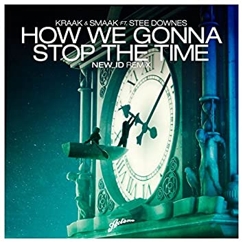 How We Gonna Stop The Time (ft. Stee Downes) [NEW_ID Remix]