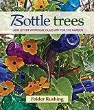 Bottle Trees: ...and the Whimsical Art of Garden Glass